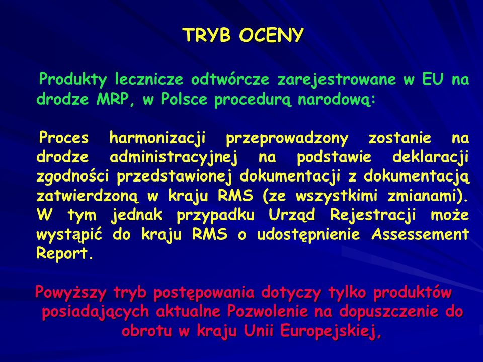 TRYB OCENY Produkty lecznicze odtwórcze zarejestrowane w EU na drodze MRP, w Polsce procedurą narodową: