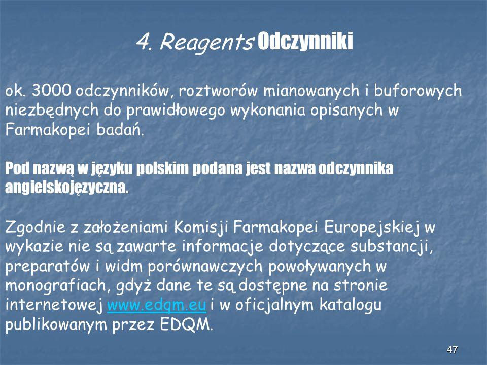 4. Reagents Odczynniki ok. 3000 odczynników, roztworów mianowanych i buforowych niezbędnych do prawidłowego wykonania opisanych w Farmakopei badań.