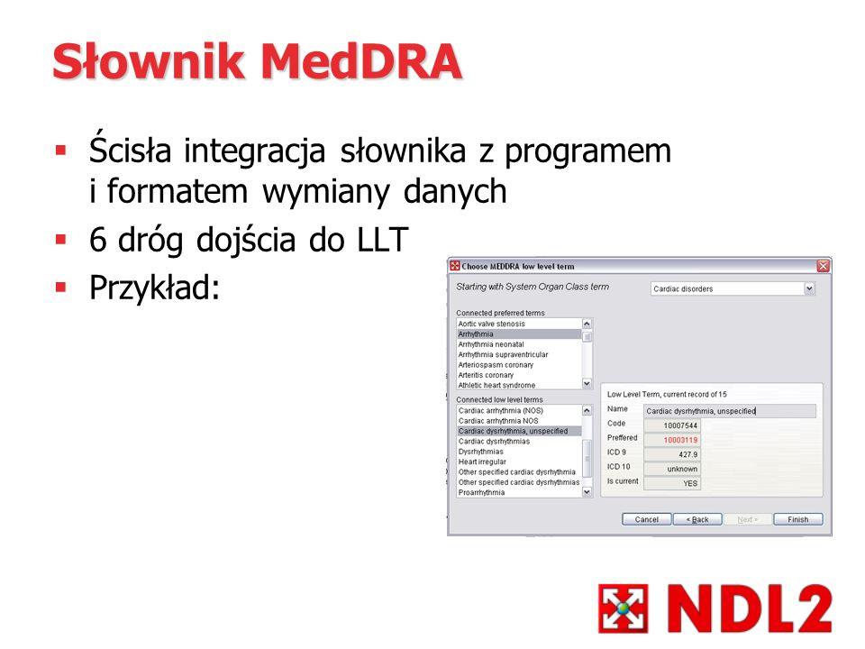 Słownik MedDRA Ścisła integracja słownika z programem i formatem wymiany danych. 6 dróg dojścia do LLT.