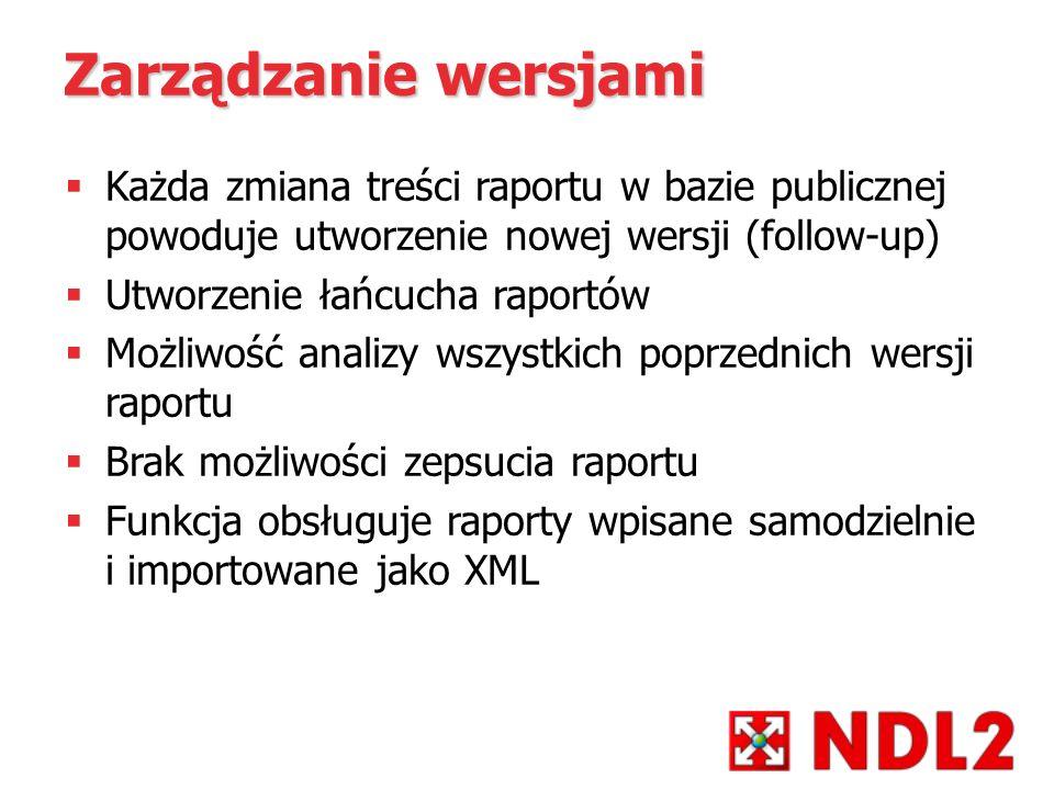 Zarządzanie wersjami Każda zmiana treści raportu w bazie publicznej powoduje utworzenie nowej wersji (follow-up)