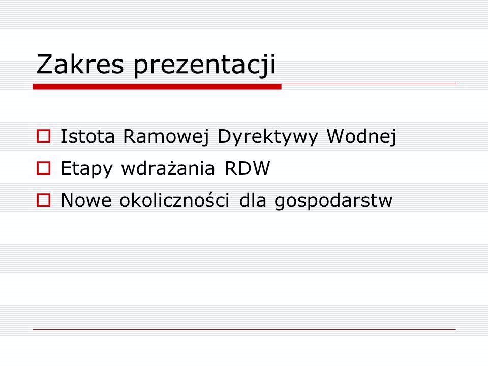 Zakres prezentacji Istota Ramowej Dyrektywy Wodnej Etapy wdrażania RDW