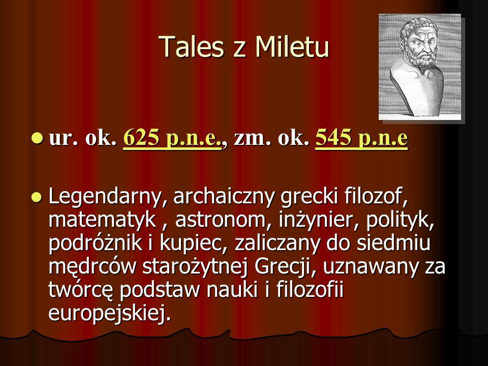 Tales z Miletu ur. ok. 625 p.n.e., zm. ok. 545 p.n.e