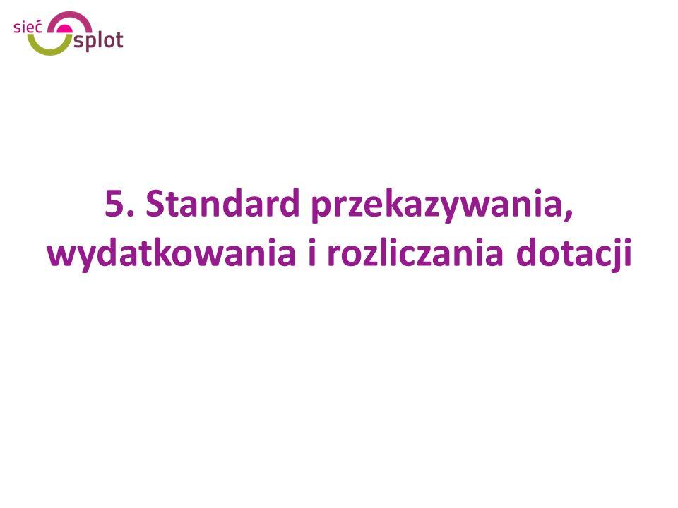5. Standard przekazywania, wydatkowania i rozliczania dotacji