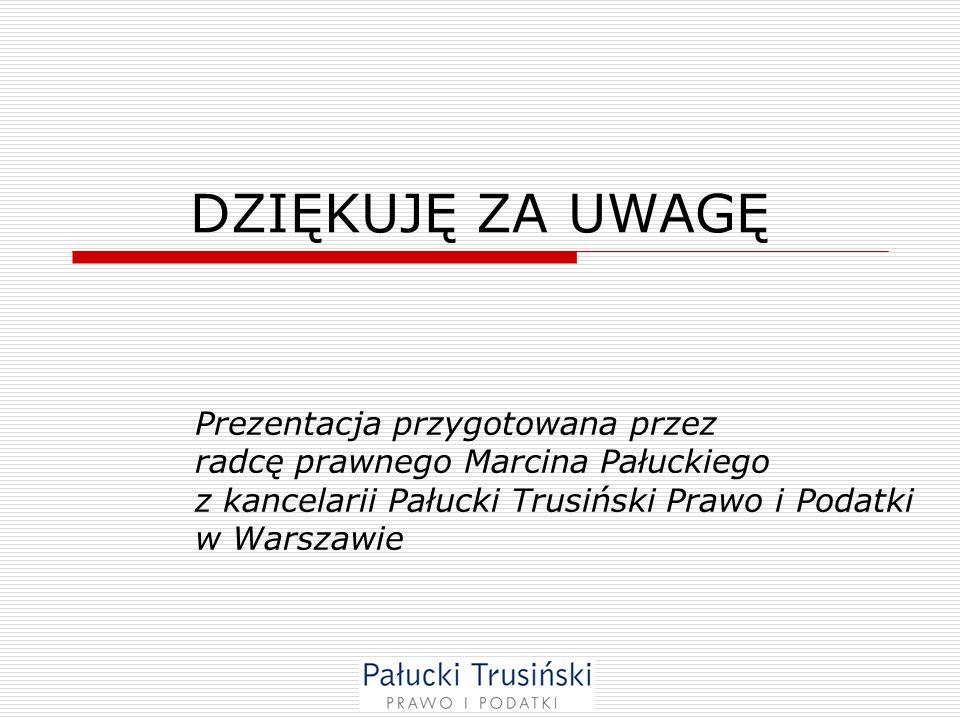 DZIĘKUJĘ ZA UWAGĘPrezentacja przygotowana przez radcę prawnego Marcina Pałuckiego z kancelarii Pałucki Trusiński Prawo i Podatki w Warszawie.