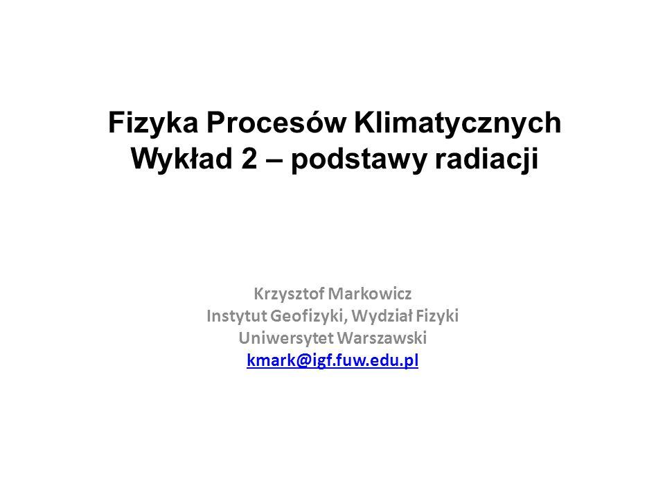 Fizyka Procesów Klimatycznych Wykład 2 – podstawy radiacji