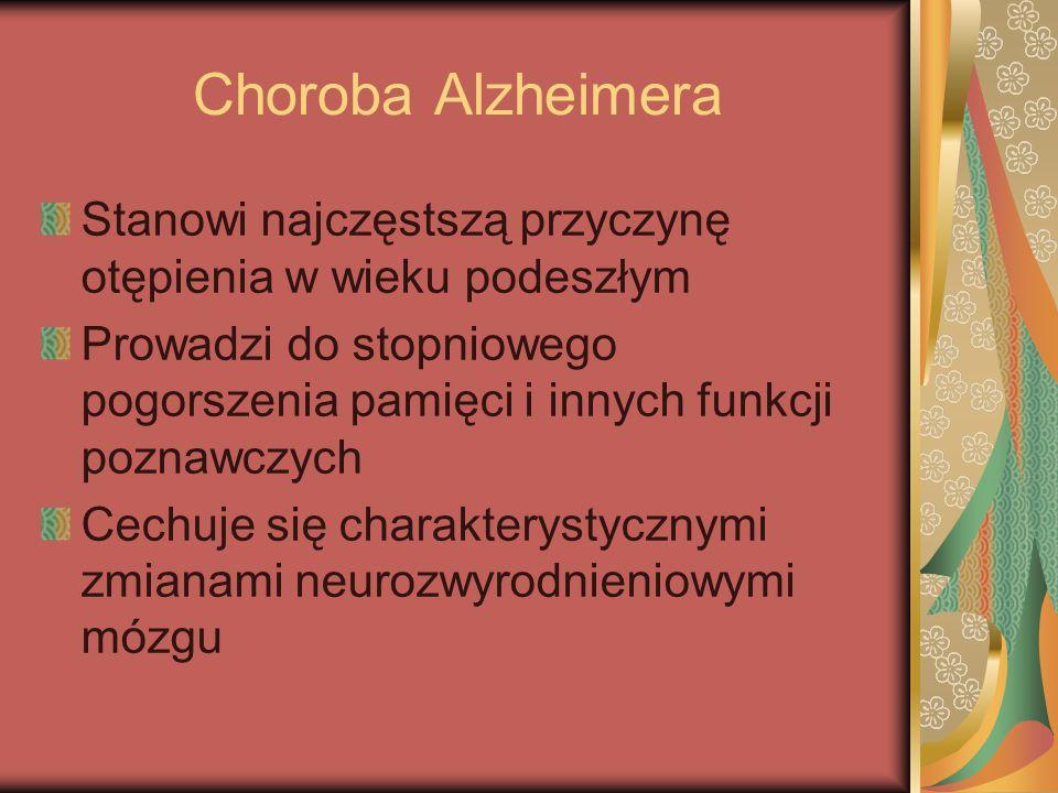 Choroba Alzheimera Stanowi najczęstszą przyczynę otępienia w wieku podeszłym.