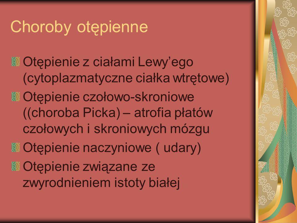 Choroby otępienne Otępienie z ciałami Lewy'ego (cytoplazmatyczne ciałka wtrętowe)
