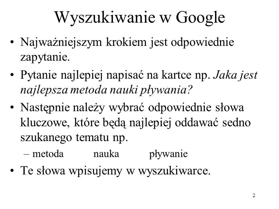 Wyszukiwanie w Google Najważniejszym krokiem jest odpowiednie zapytanie.