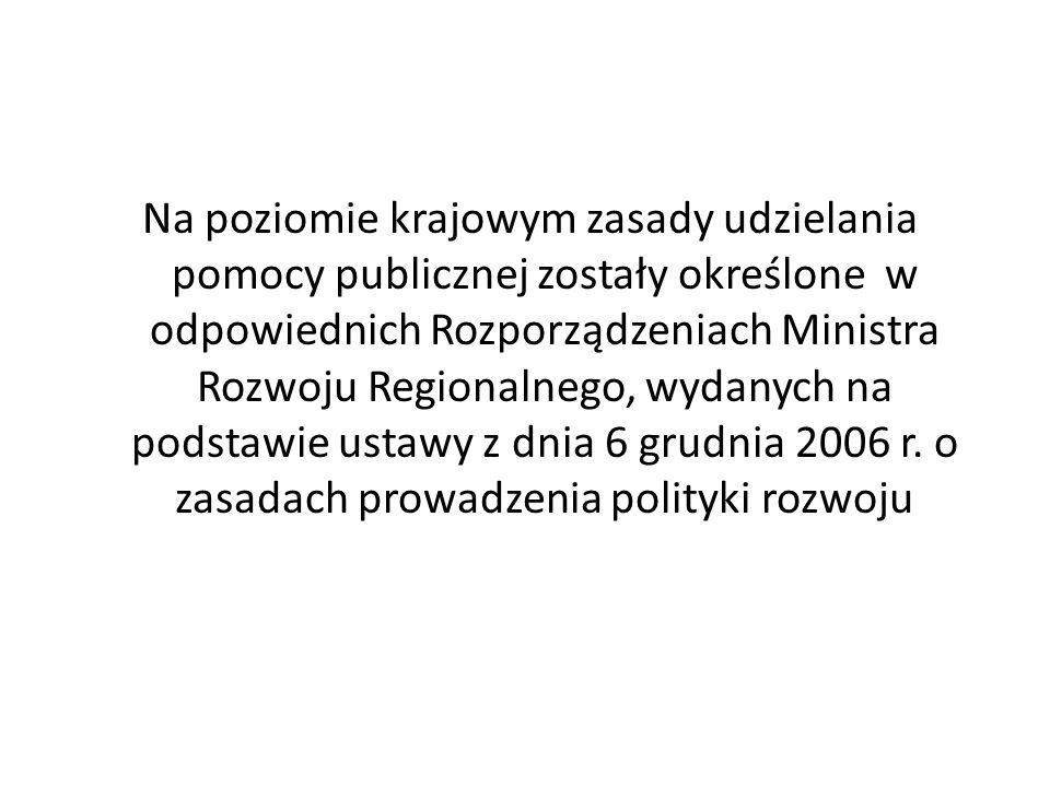 Na poziomie krajowym zasady udzielania pomocy publicznej zostały określone w odpowiednich Rozporządzeniach Ministra Rozwoju Regionalnego, wydanych na podstawie ustawy z dnia 6 grudnia 2006 r.