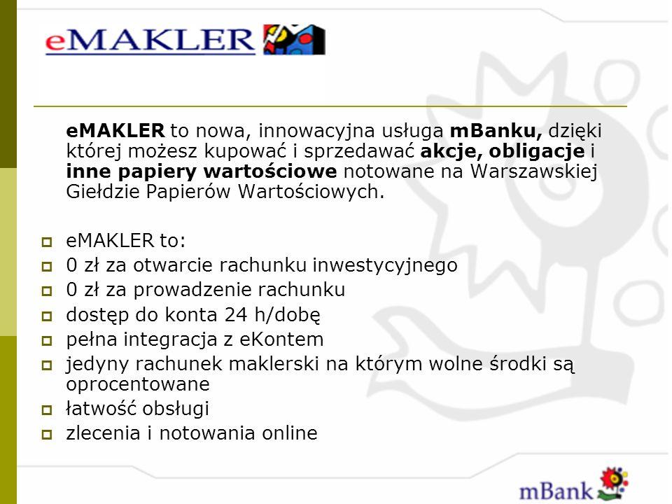 eMAKLER to nowa, innowacyjna usługa mBanku, dzięki której możesz kupować i sprzedawać akcje, obligacje i inne papiery wartościowe notowane na Warszawskiej Giełdzie Papierów Wartościowych.