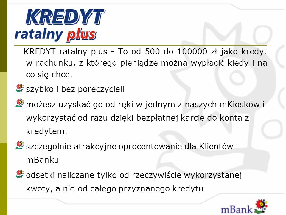 KREDYT ratalny plus - To od 500 do 100000 zł jako kredyt w rachunku, z którego pieniądze można wypłacić kiedy i na co się chce.