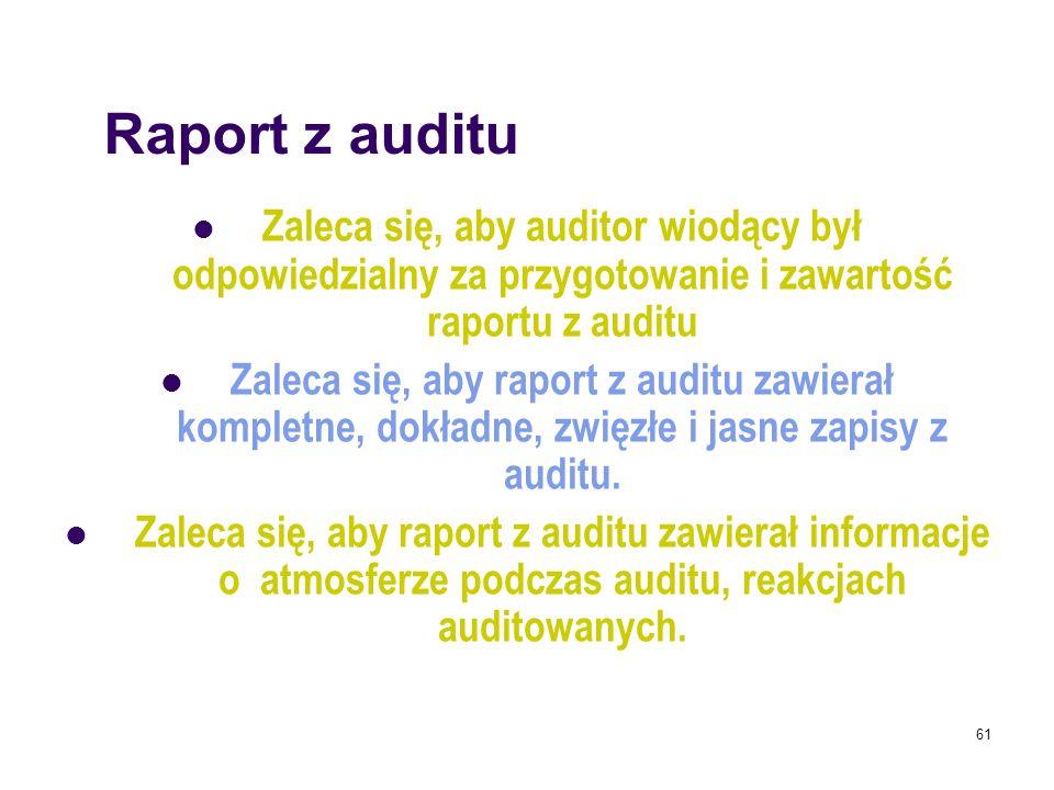 Raport z audituZaleca się, aby auditor wiodący był odpowiedzialny za przygotowanie i zawartość raportu z auditu.