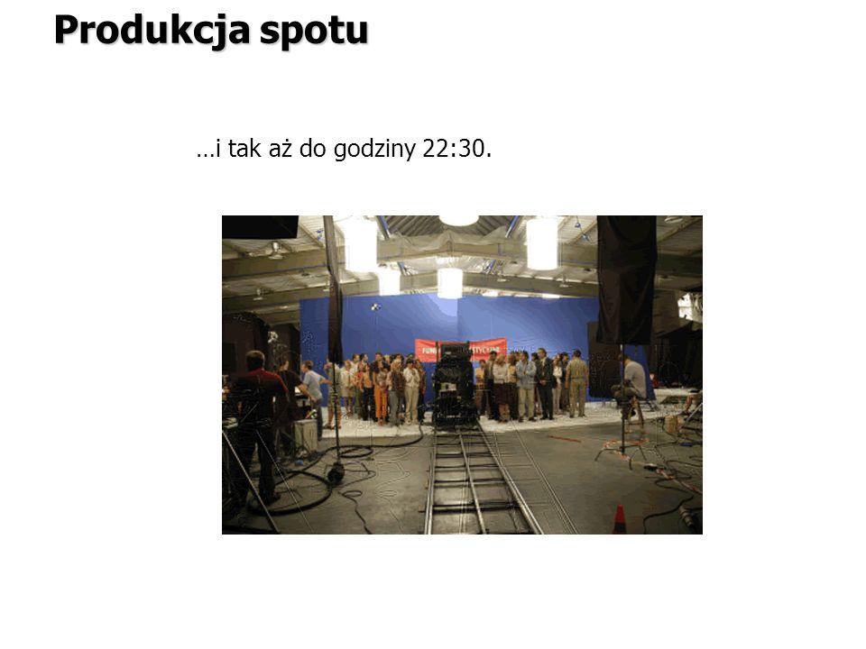 Produkcja spotu …i tak aż do godziny 22:30.