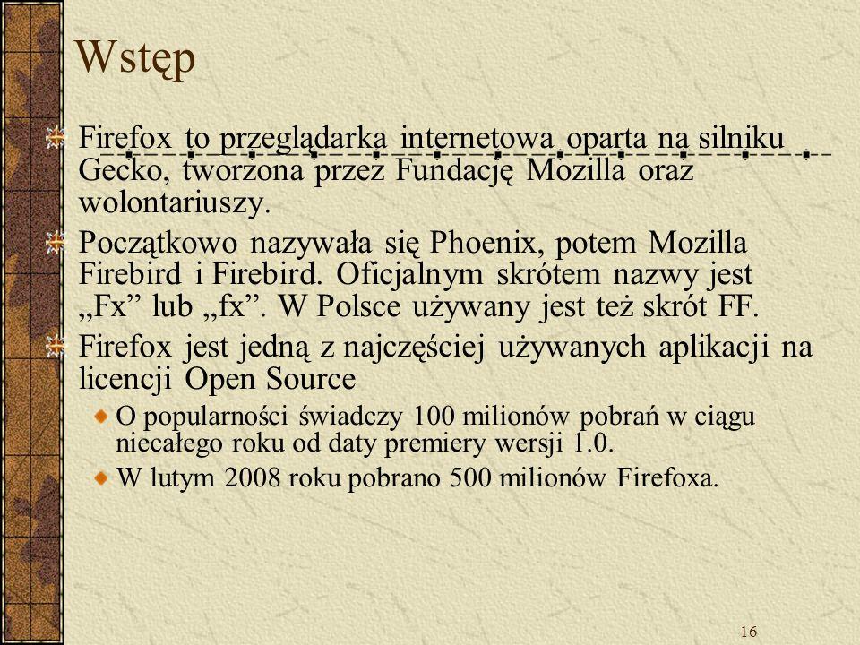 Wstęp Firefox to przeglądarka internetowa oparta na silniku Gecko, tworzona przez Fundację Mozilla oraz wolontariuszy.