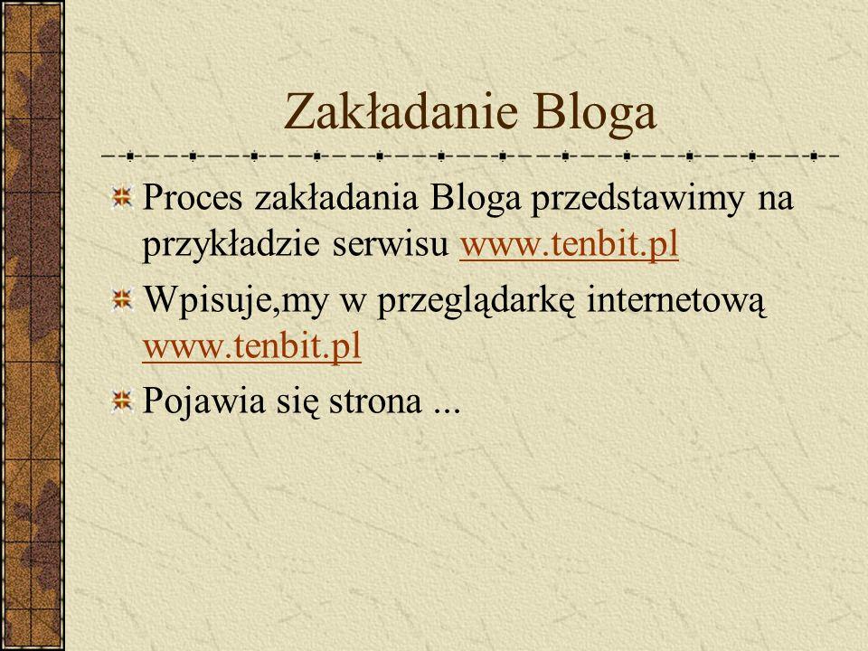 Zakładanie Bloga Proces zakładania Bloga przedstawimy na przykładzie serwisu www.tenbit.pl. Wpisuje,my w przeglądarkę internetową www.tenbit.pl.
