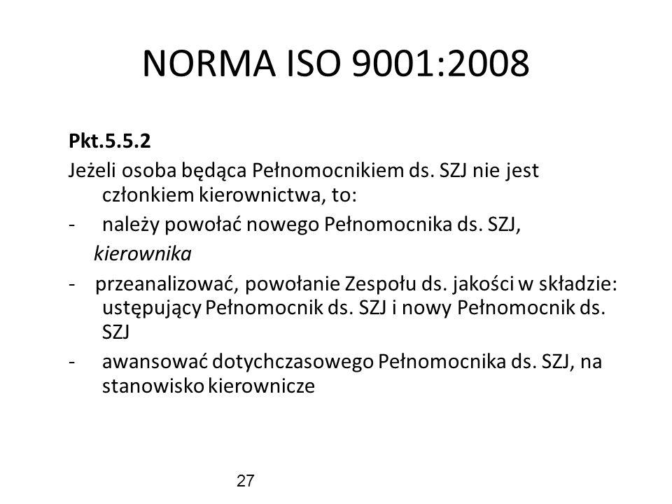 NORMA ISO 9001:2008Pkt.5.5.2. Jeżeli osoba będąca Pełnomocnikiem ds. SZJ nie jest członkiem kierownictwa, to: