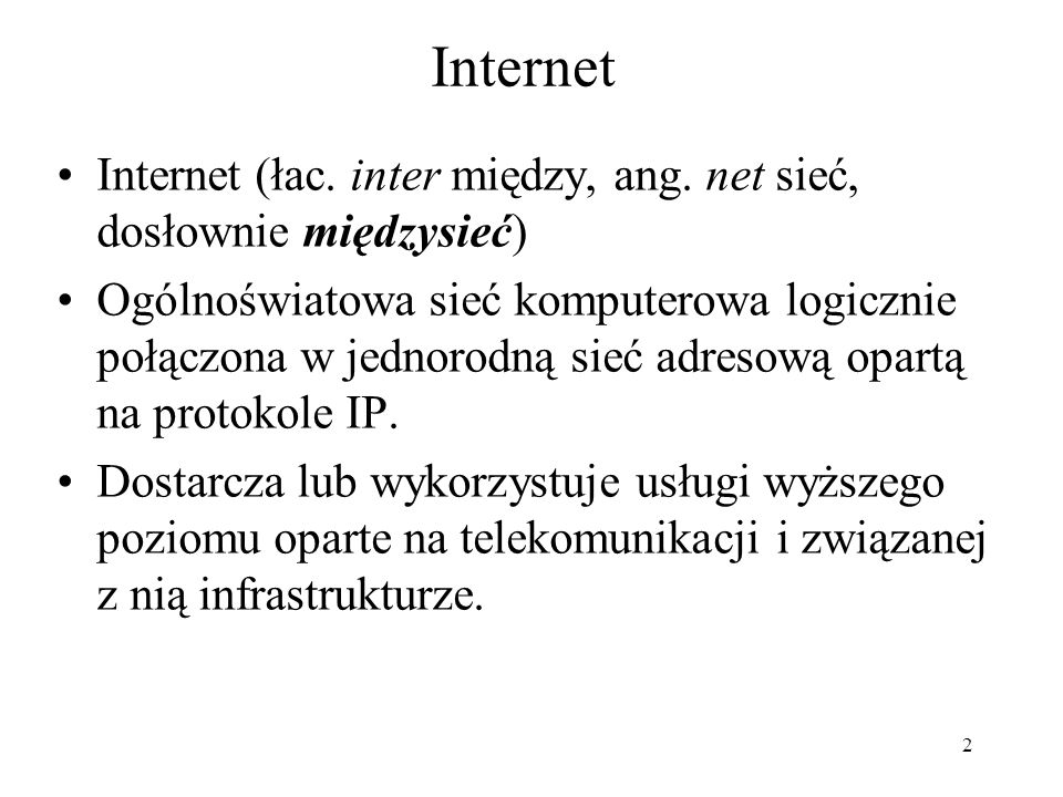 Internet Internet (łac. inter między, ang. net sieć, dosłownie międzysieć)