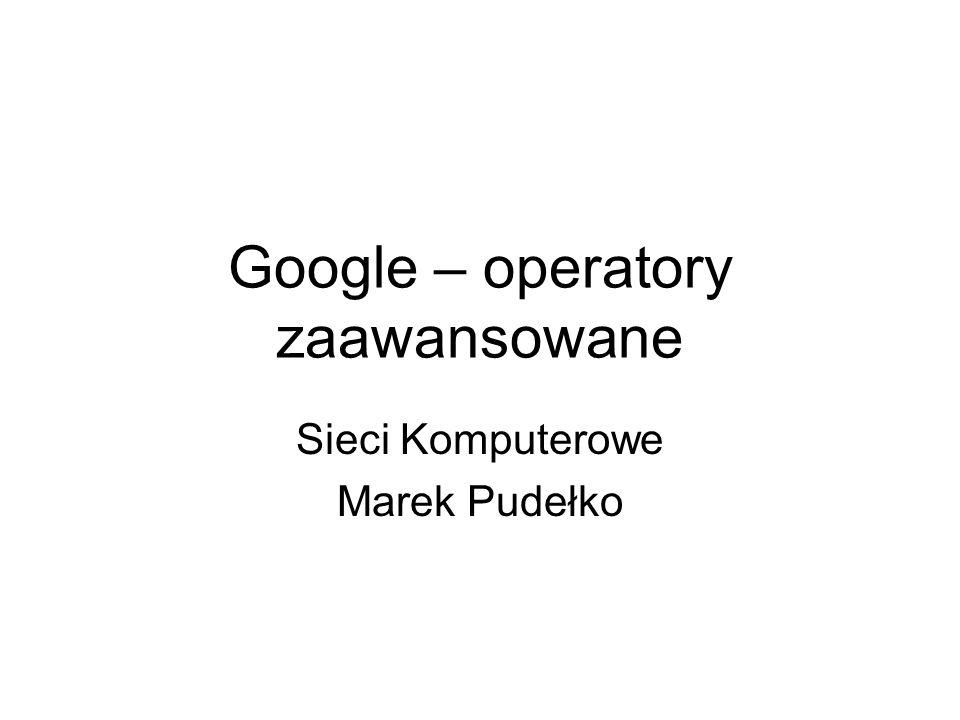 Google – operatory zaawansowane