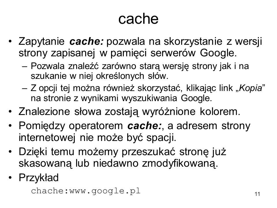 cache Zapytanie cache: pozwala na skorzystanie z wersji strony zapisanej w pamięci serwerów Google.
