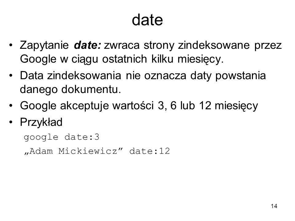 date Zapytanie date: zwraca strony zindeksowane przez Google w ciągu ostatnich kilku miesięcy.