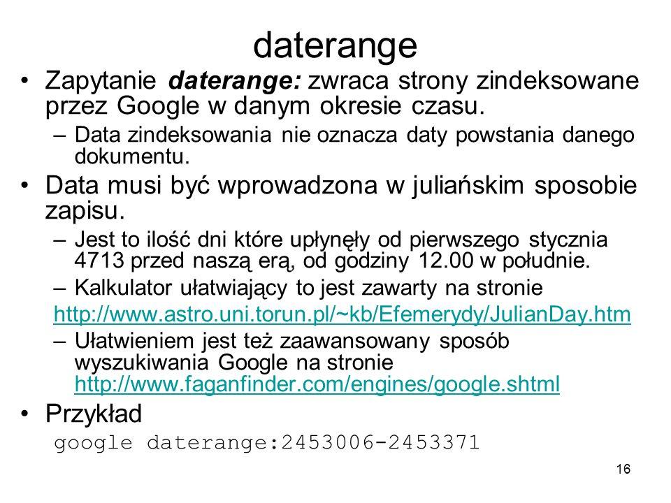daterange Zapytanie daterange: zwraca strony zindeksowane przez Google w danym okresie czasu.