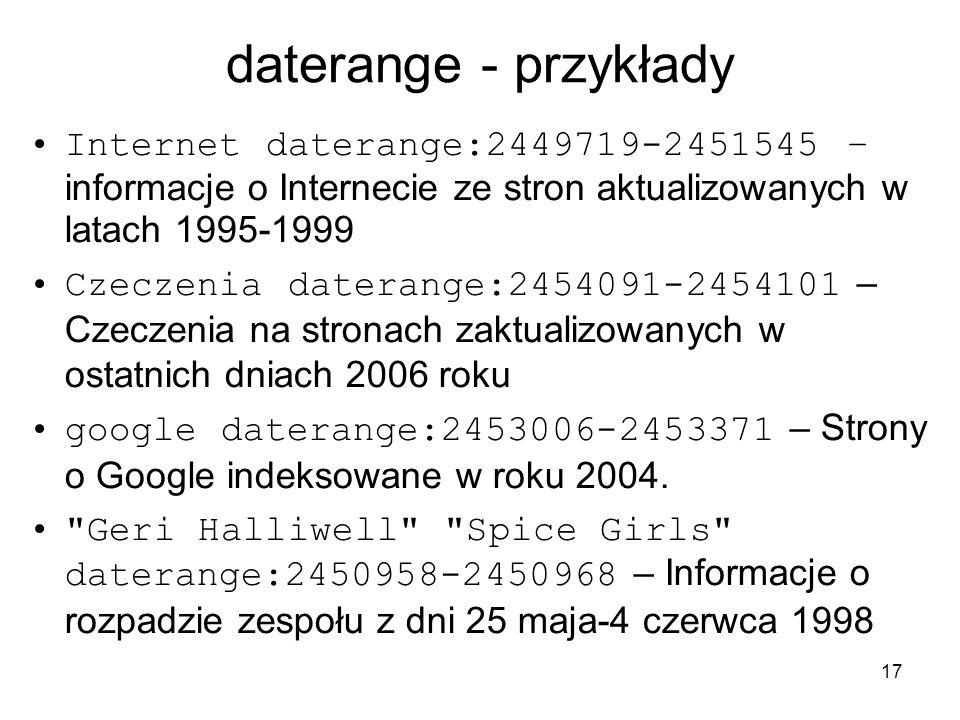 daterange - przykłady Internet daterange:2449719-2451545 – informacje o Internecie ze stron aktualizowanych w latach 1995-1999.