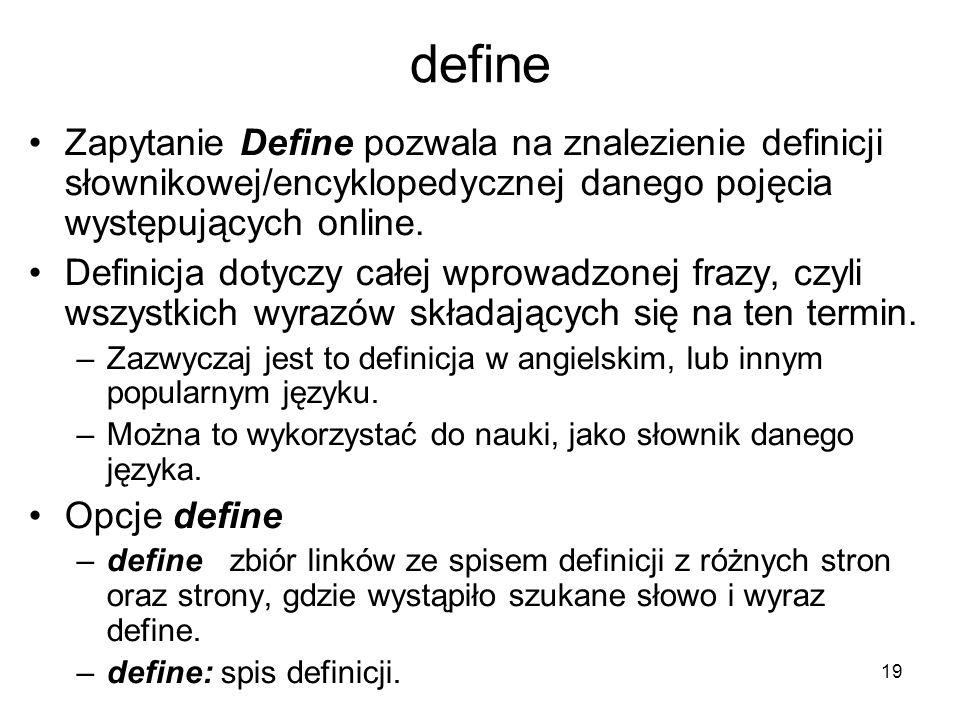 define Zapytanie Define pozwala na znalezienie definicji słownikowej/encyklopedycznej danego pojęcia występujących online.