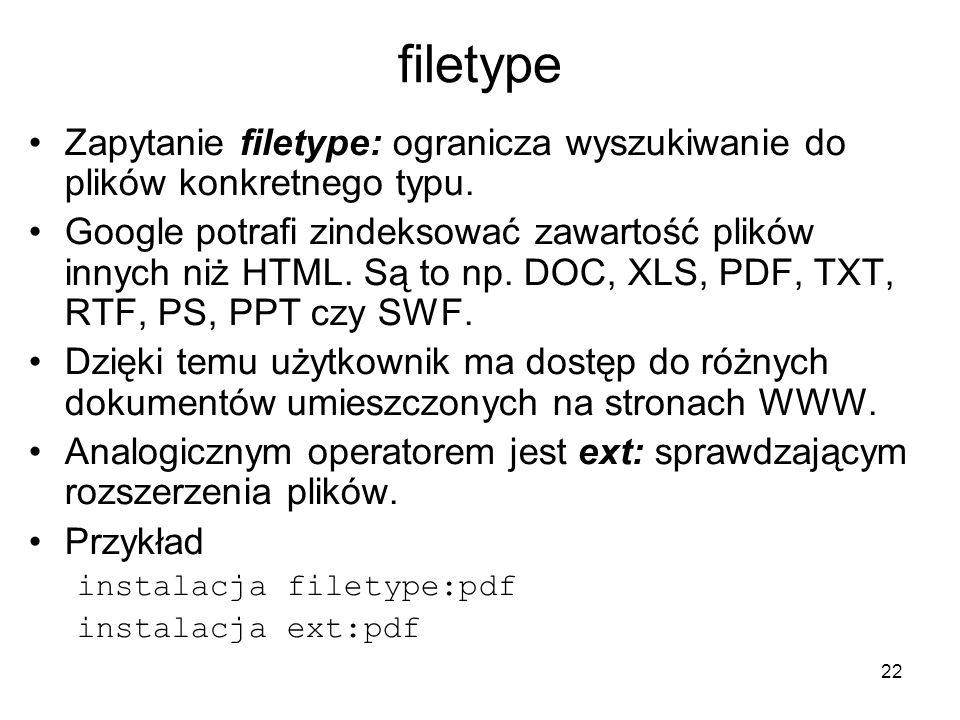 filetype Zapytanie filetype: ogranicza wyszukiwanie do plików konkretnego typu.