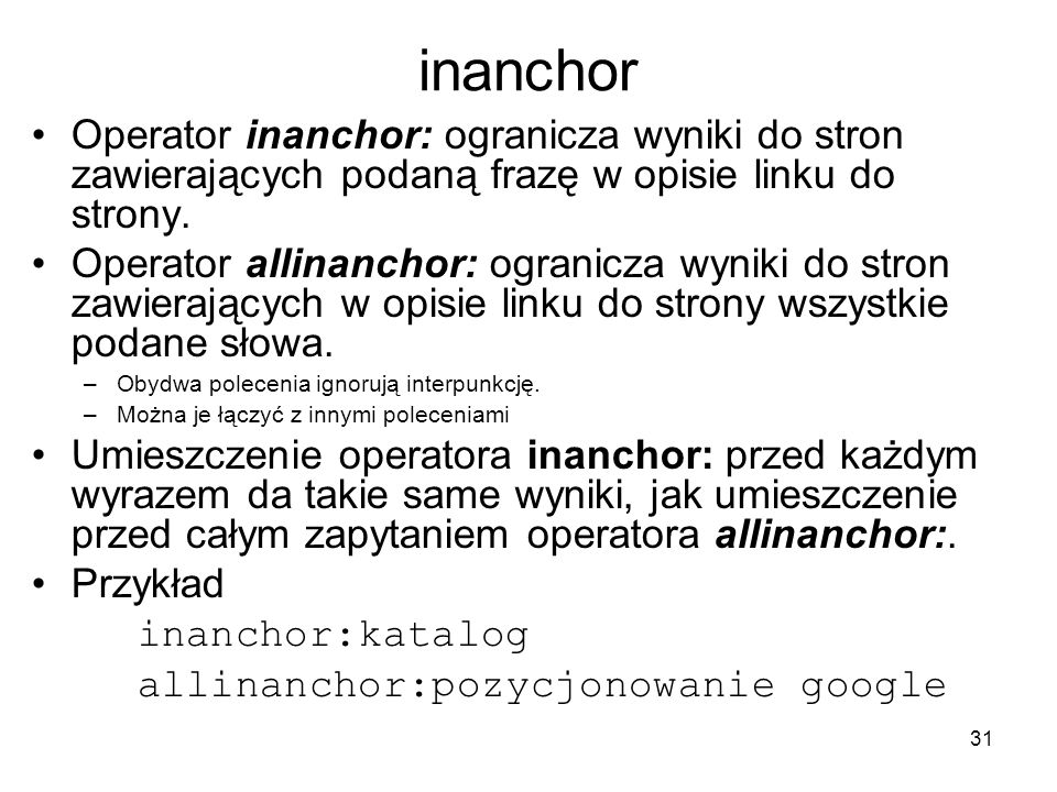 inanchor Operator inanchor: ogranicza wyniki do stron zawierających podaną frazę w opisie linku do strony.