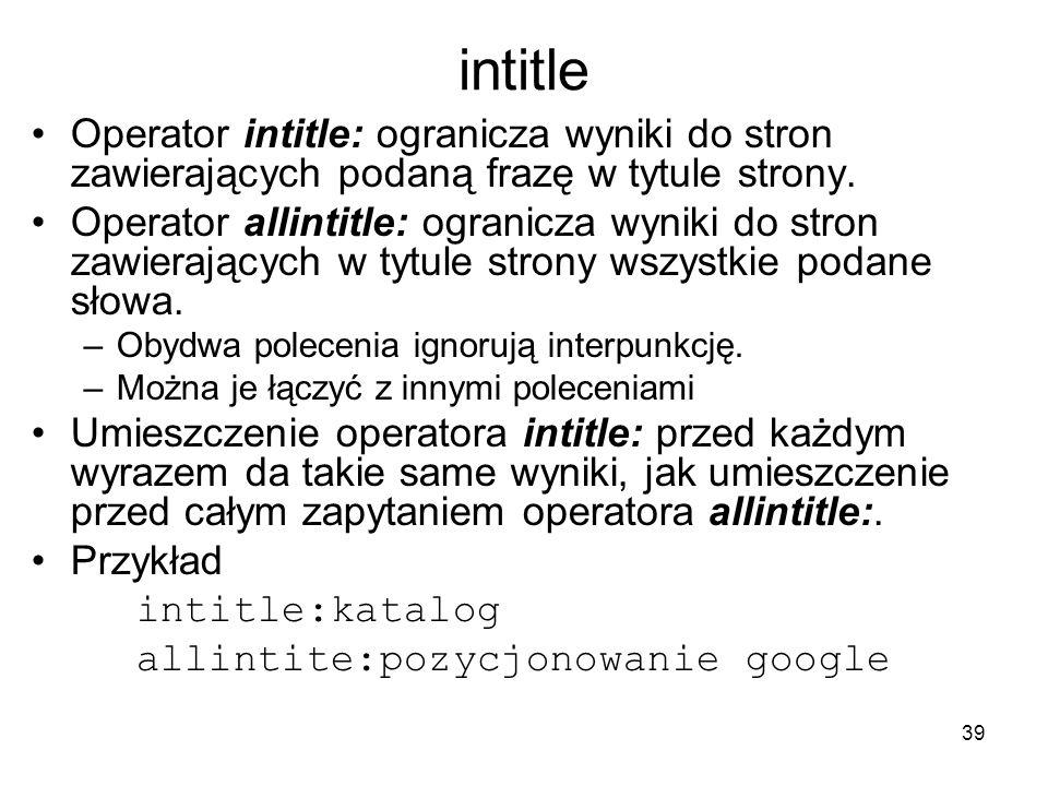 intitle Operator intitle: ogranicza wyniki do stron zawierających podaną frazę w tytule strony.