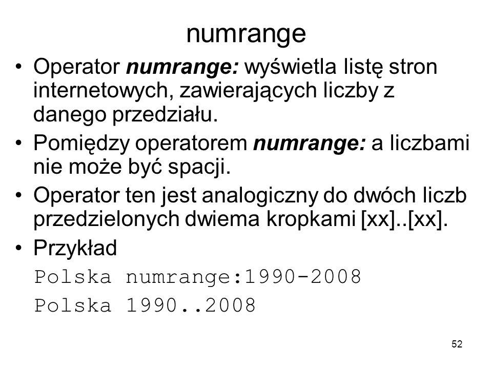 numrange Operator numrange: wyświetla listę stron internetowych, zawierających liczby z danego przedziału.
