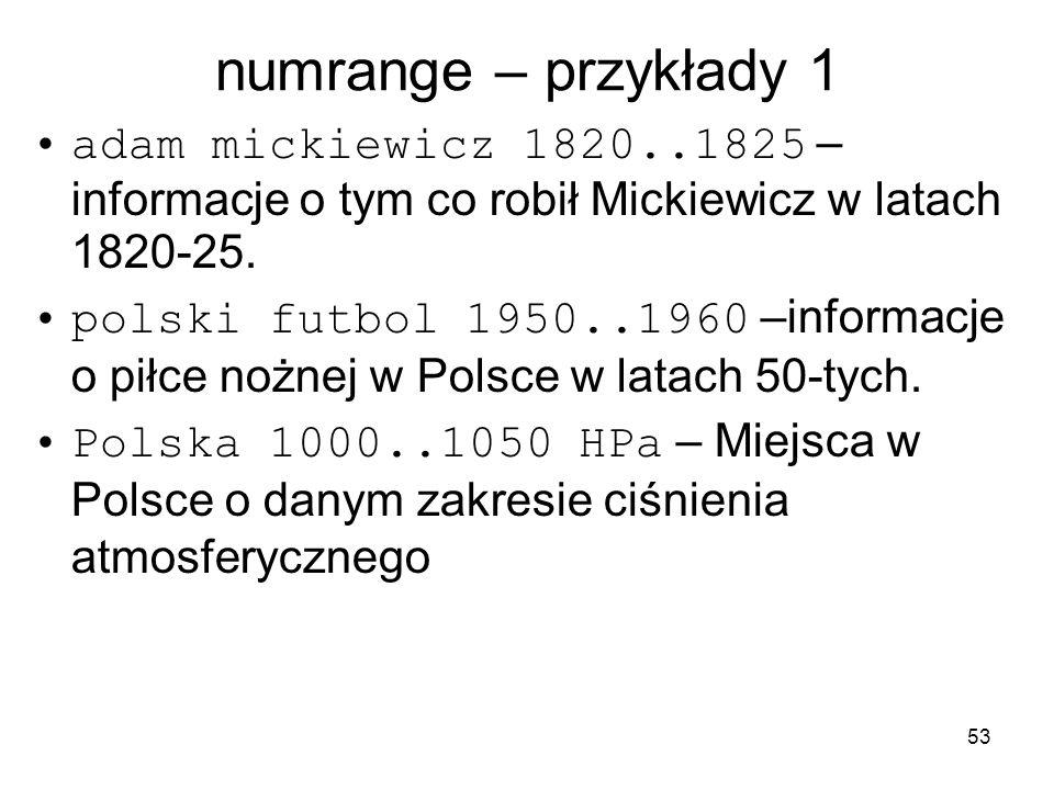 numrange – przykłady 1 adam mickiewicz 1820..1825 – informacje o tym co robił Mickiewicz w latach 1820-25.