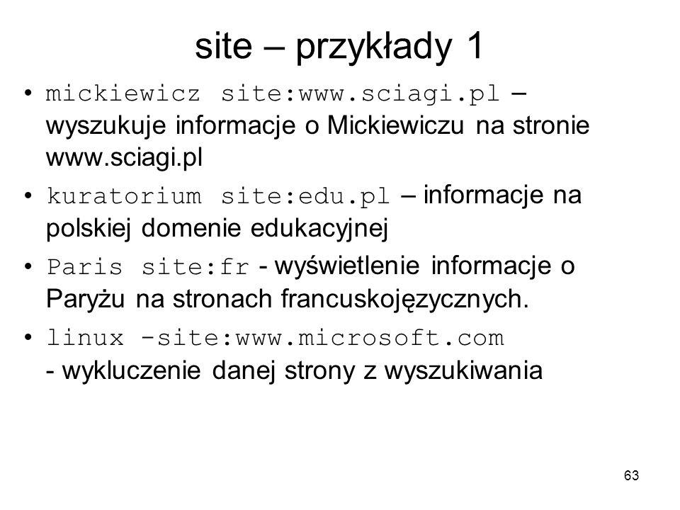 site – przykłady 1 mickiewicz site:www.sciagi.pl – wyszukuje informacje o Mickiewiczu na stronie www.sciagi.pl.