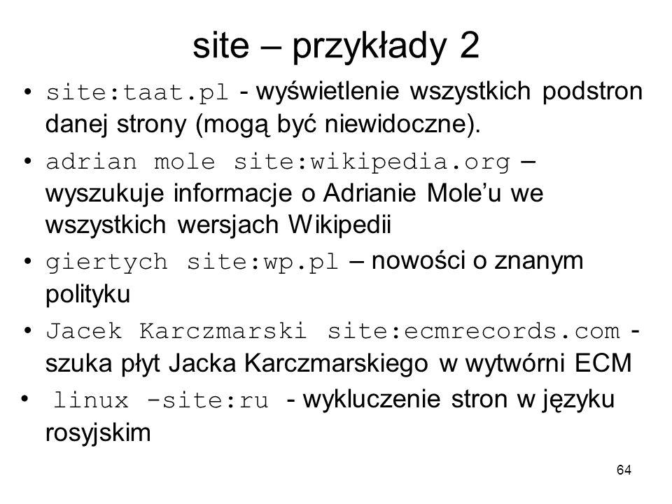 site – przykłady 2 site:taat.pl - wyświetlenie wszystkich podstron danej strony (mogą być niewidoczne).