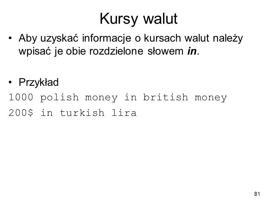 Kursy walut Aby uzyskać informacje o kursach walut należy wpisać je obie rozdzielone słowem in. Przykład.