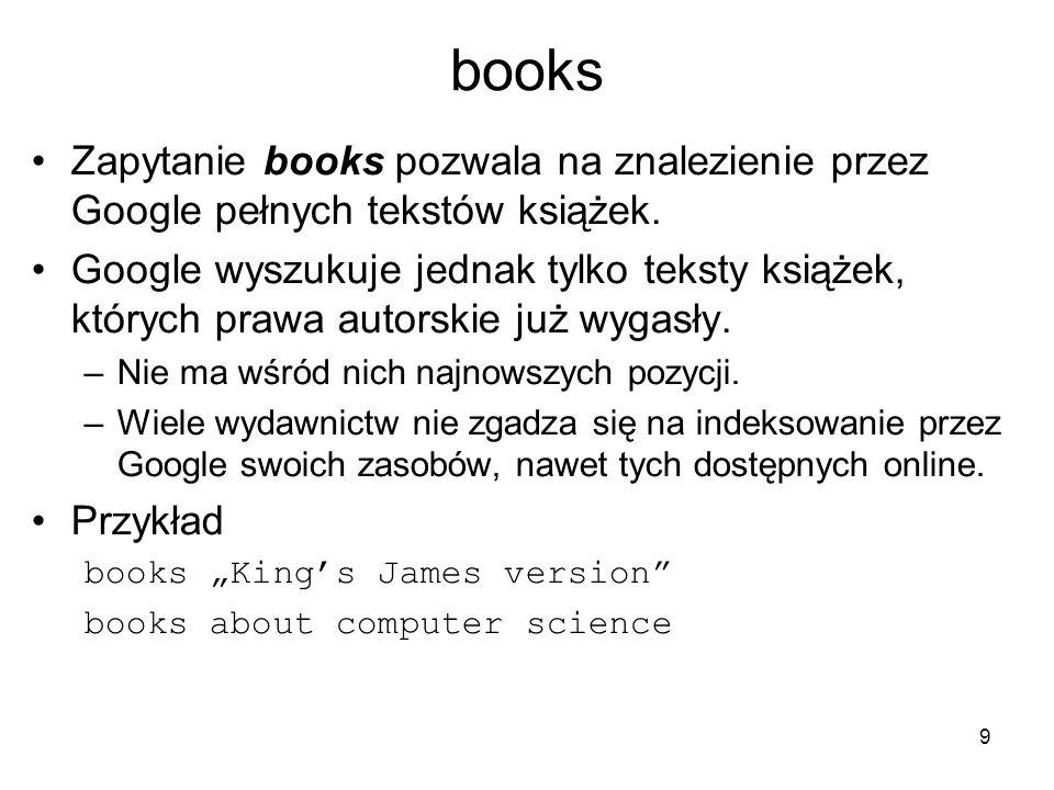 books Zapytanie books pozwala na znalezienie przez Google pełnych tekstów książek.