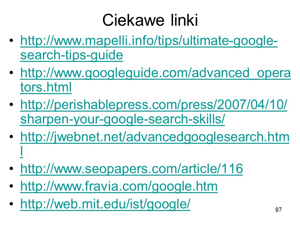 Ciekawe linki http://www.mapelli.info/tips/ultimate-google-search-tips-guide. http://www.googleguide.com/advanced_operators.html.