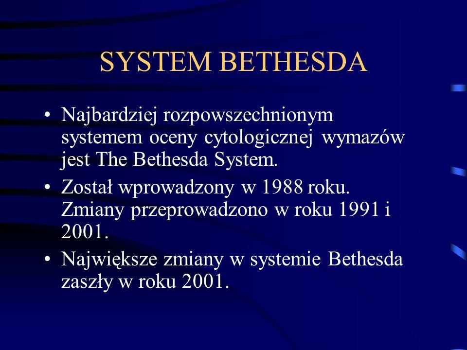 SYSTEM BETHESDANajbardziej rozpowszechnionym systemem oceny cytologicznej wymazów jest The Bethesda System.