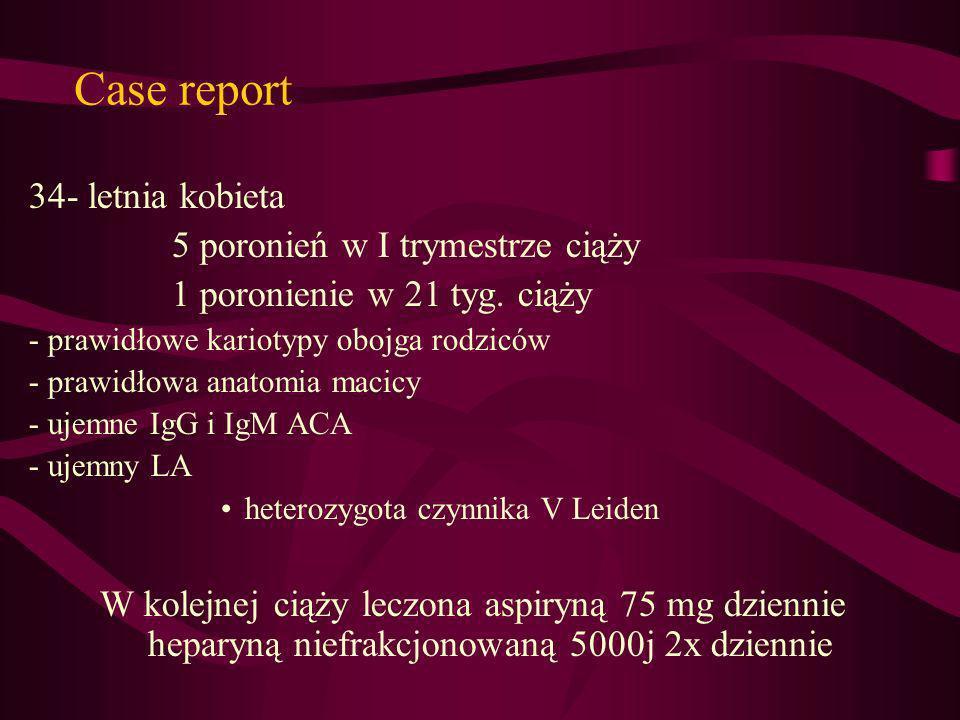 Case report 34- letnia kobieta 5 poronień w I trymestrze ciąży