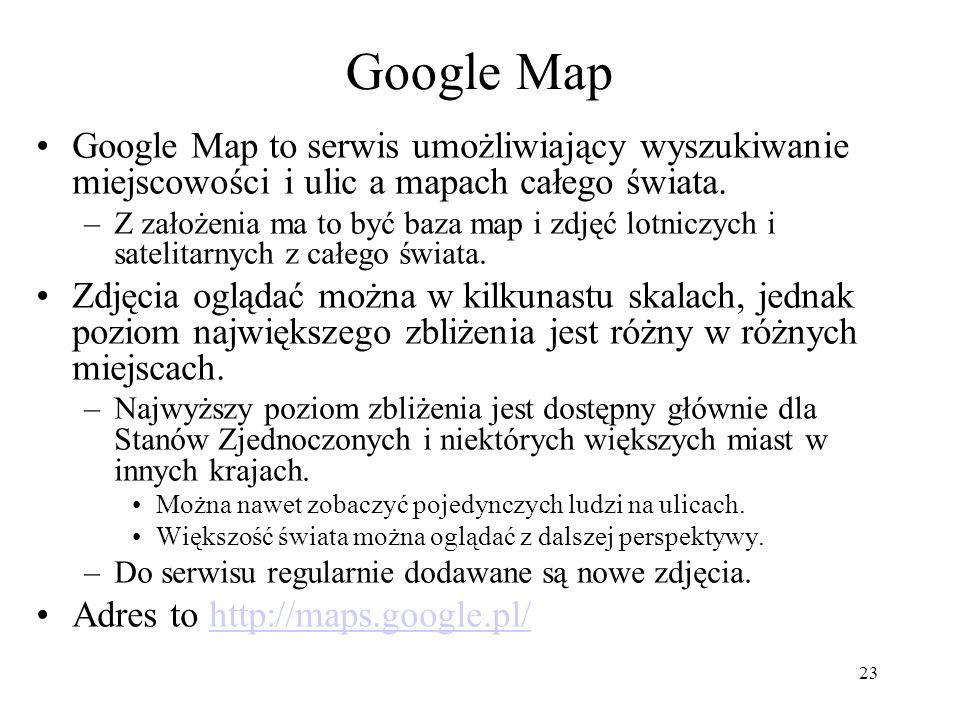 Google Map Google Map to serwis umożliwiający wyszukiwanie miejscowości i ulic a mapach całego świata.