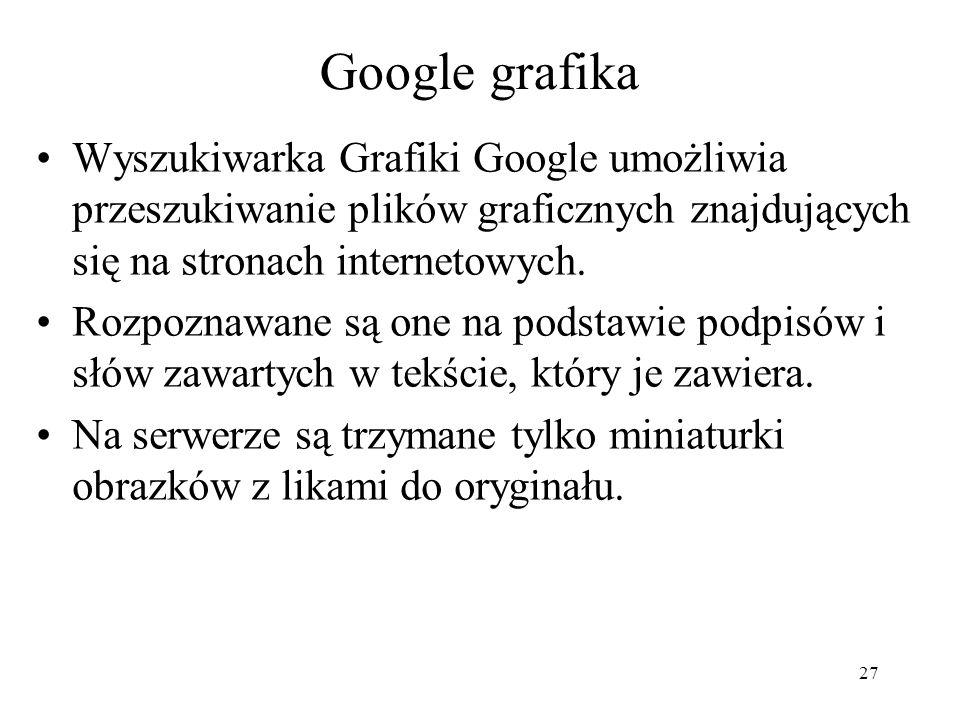 Google grafikaWyszukiwarka Grafiki Google umożliwia przeszukiwanie plików graficznych znajdujących się na stronach internetowych.