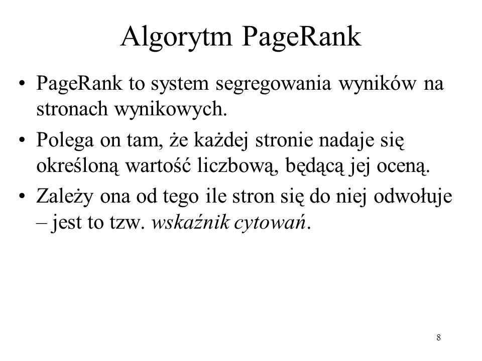 Algorytm PageRank PageRank to system segregowania wyników na stronach wynikowych.