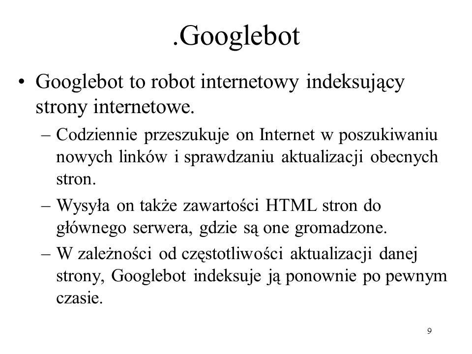 .GooglebotGooglebot to robot internetowy indeksujący strony internetowe.