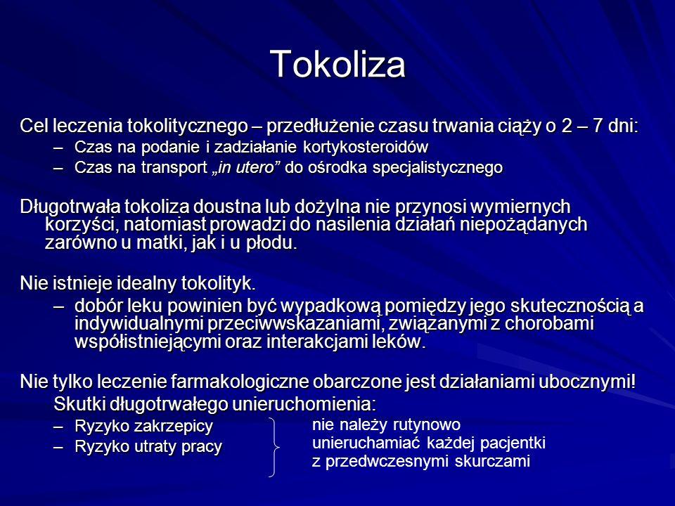 Tokoliza Cel leczenia tokolitycznego – przedłużenie czasu trwania ciąży o 2 – 7 dni: Czas na podanie i zadziałanie kortykosteroidów.