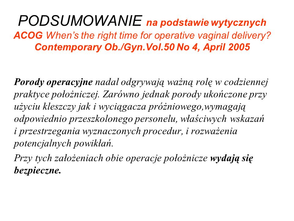 PODSUMOWANIE na podstawie wytycznych ACOG When's the right time for operative vaginal delivery Contemporary Ob./Gyn.Vol.50 No 4, April 2005