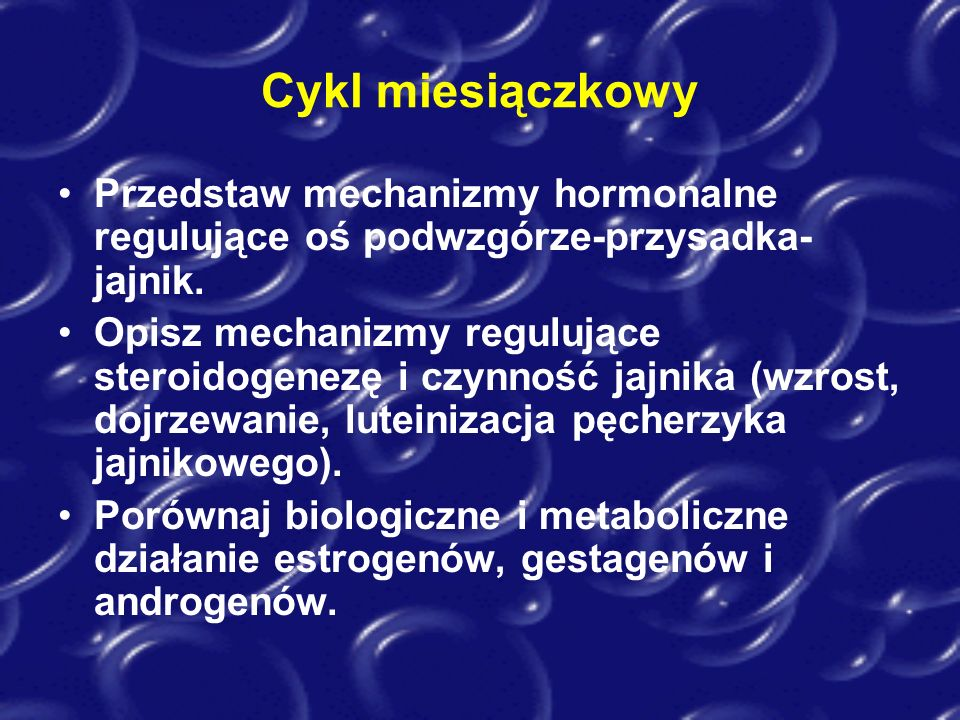 Cykl miesiączkowy Przedstaw mechanizmy hormonalne regulujące oś podwzgórze-przysadka-jajnik.