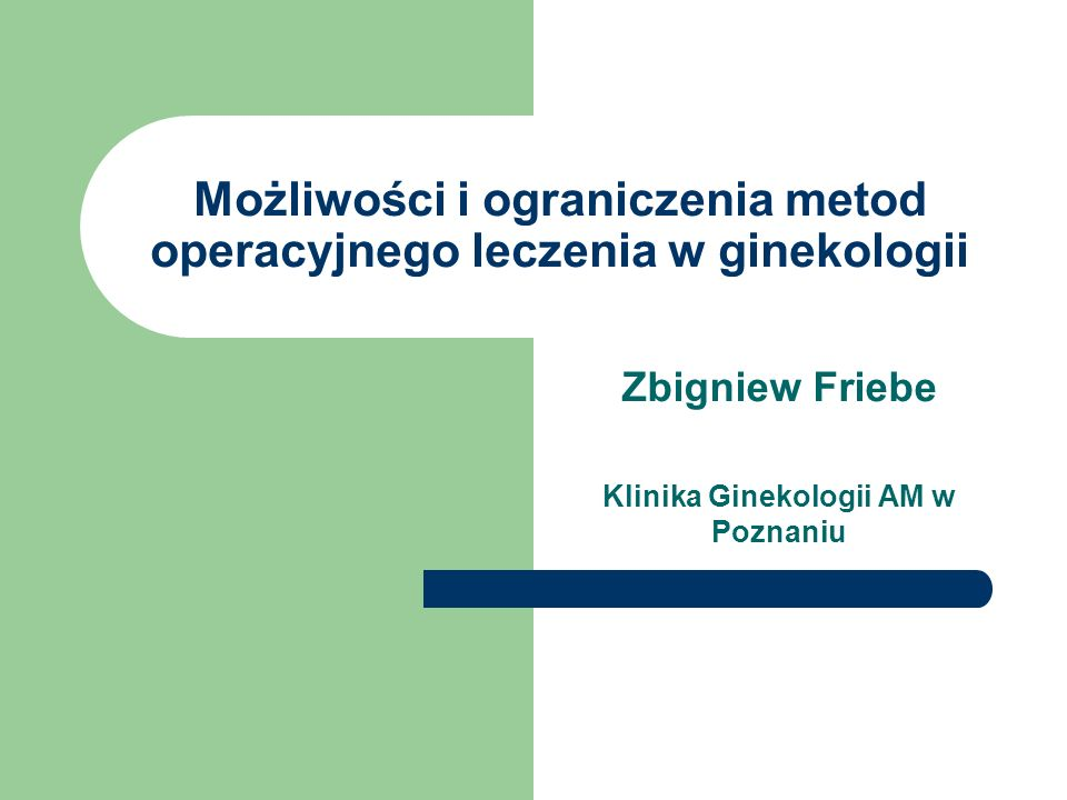 Możliwości i ograniczenia metod operacyjnego leczenia w ginekologii