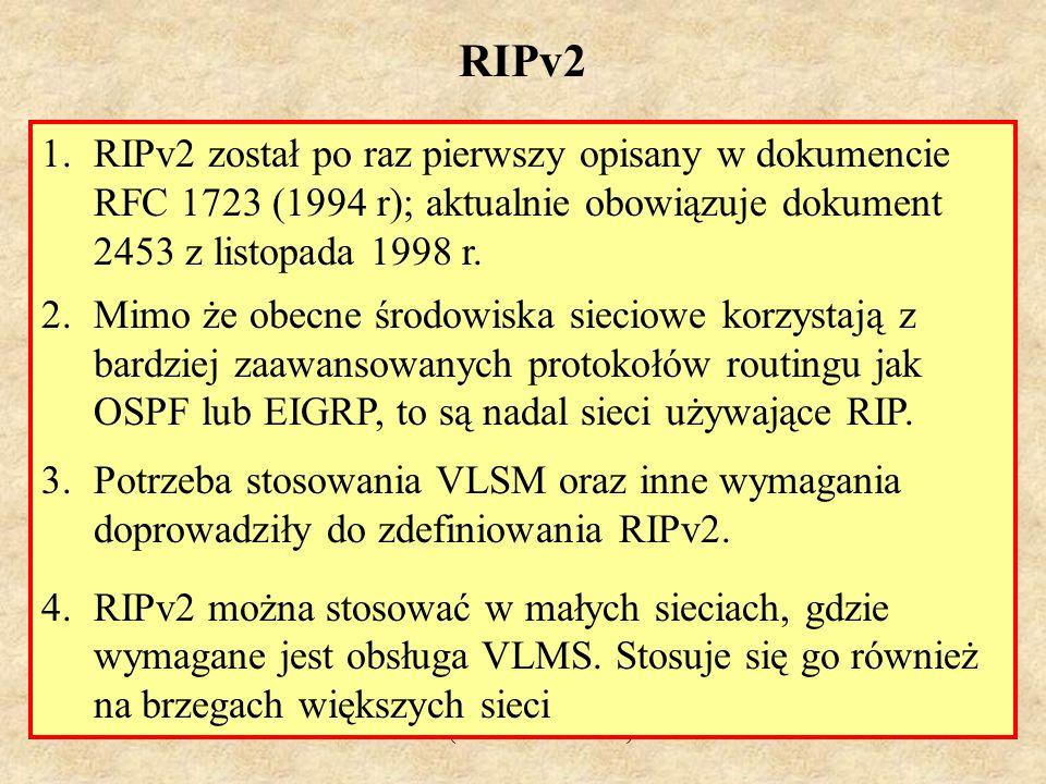 RIPv2RIPv2 został po raz pierwszy opisany w dokumencie RFC 1723 (1994 r); aktualnie obowiązuje dokument 2453 z listopada 1998 r.