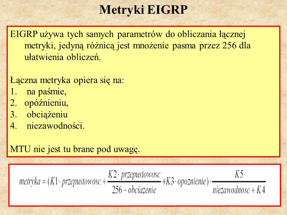 Metryki EIGRPEIGRP używa tych samych parametrów do obliczania łącznej metryki, jedyną różnicą jest mnożenie pasma przez 256 dla ułatwienia obliczeń.