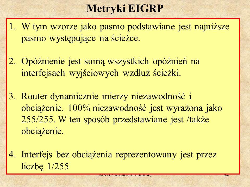 Metryki EIGRP W tym wzorze jako pasmo podstawiane jest najniższe pasmo występujące na ścieżce.